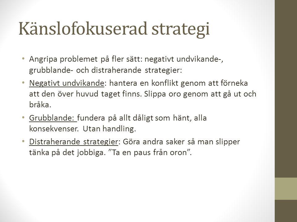 Känslofokuserad strategi Angripa problemet på fler sätt: negativt undvikande-, grubblande- och distraherande strategier: Negativt undvikande: hantera