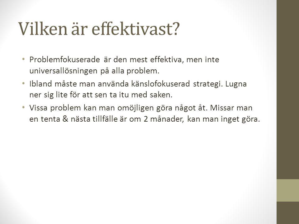 Vilken är effektivast? Problemfokuserade är den mest effektiva, men inte universallösningen på alla problem. Ibland måste man använda känslofokuserad