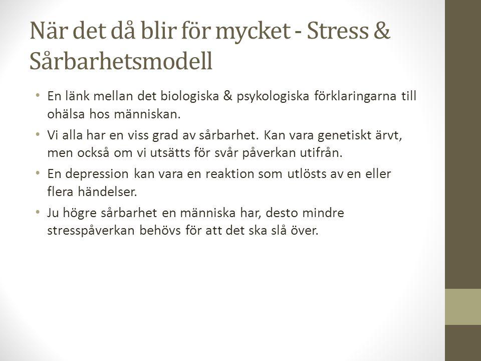 När det då blir för mycket - Stress & Sårbarhetsmodell En länk mellan det biologiska & psykologiska förklaringarna till ohälsa hos människan. Vi alla