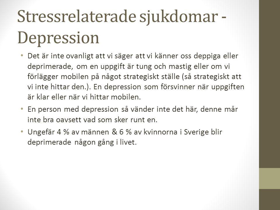 Stressrelaterade sjukdomar - Depression Det är inte ovanligt att vi säger att vi känner oss deppiga eller deprimerade, om en uppgift är tung och masti