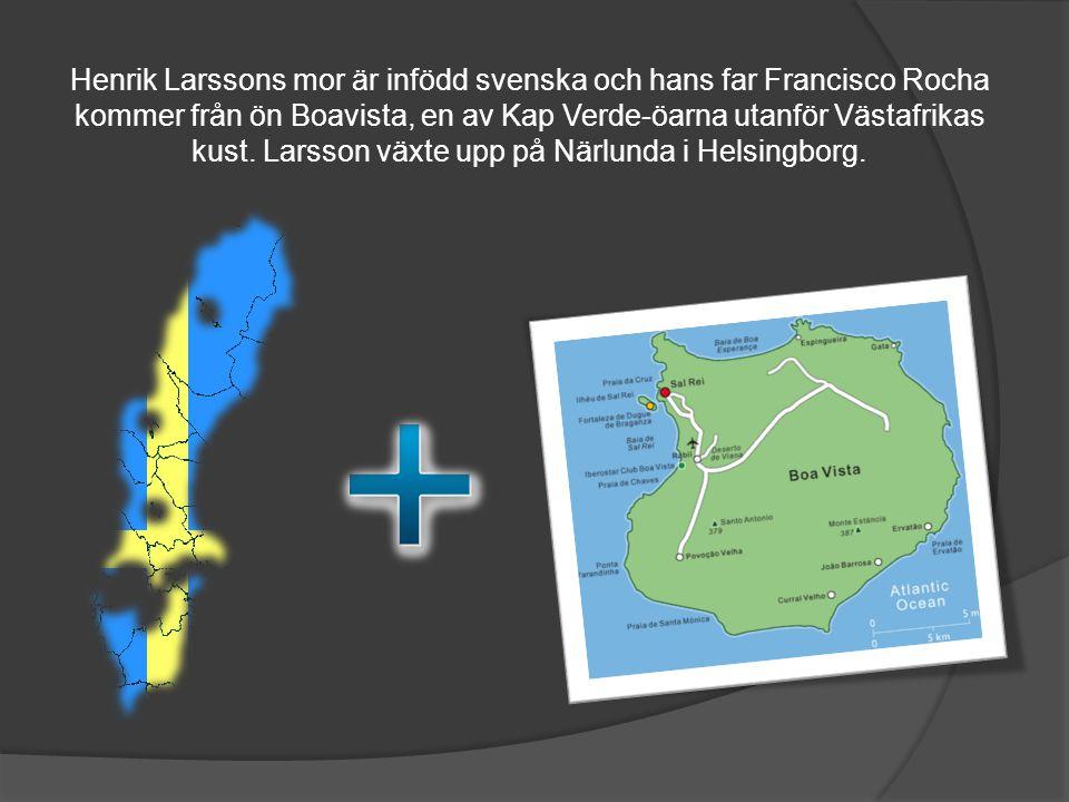 Henrik Larssons mor är infödd svenska och hans far Francisco Rocha kommer från ön Boavista, en av Kap Verde-öarna utanför Västafrikas kust. Larsson vä