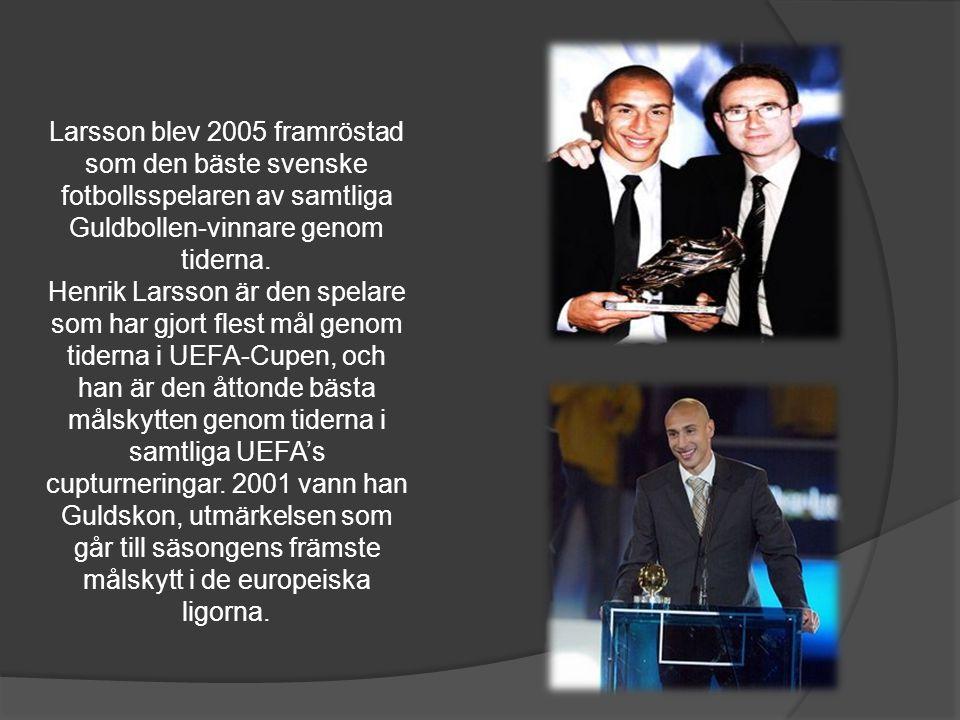 Larsson blev 2005 framröstad som den bäste svenske fotbollsspelaren av samtliga Guldbollen-vinnare genom tiderna. Henrik Larsson är den spelare som ha