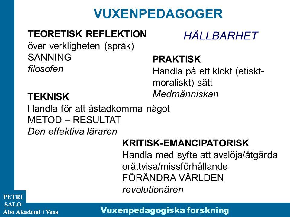 ÅA/Ped.inst. PETRI SALO Åbo Akademi i Vasa Vuxenpedagogiska forskning TEORETISK REFLEKTION över verkligheten (språk) SANNING filosofen TEKNISK Handla