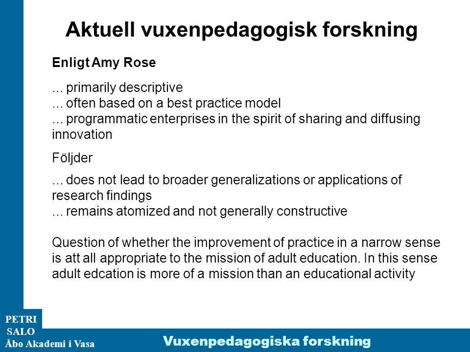 ÅA/Ped.inst. PETRI SALO Åbo Akademi i Vasa Vuxenpedagogiska forskning Aktuell vuxenpedagogisk forskning Enligt Amy Rose... primarily descriptive... of