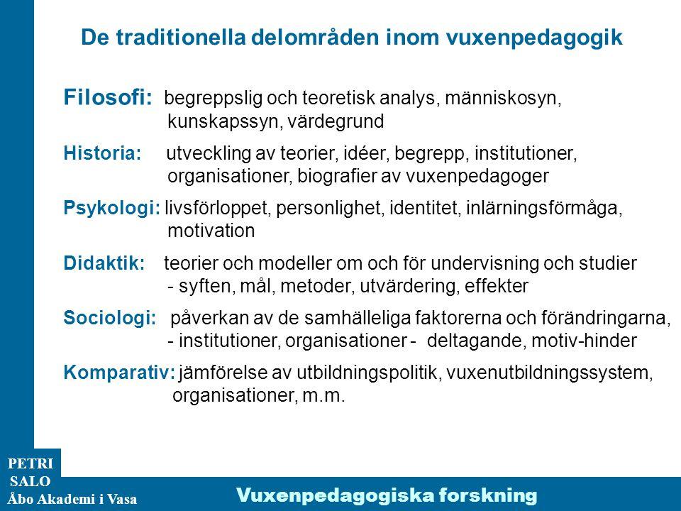 ÅA/Ped.inst. PETRI SALO Åbo Akademi i Vasa De traditionella delområden inom vuxenpedagogik Filosofi: begreppslig och teoretisk analys, människosyn, ku