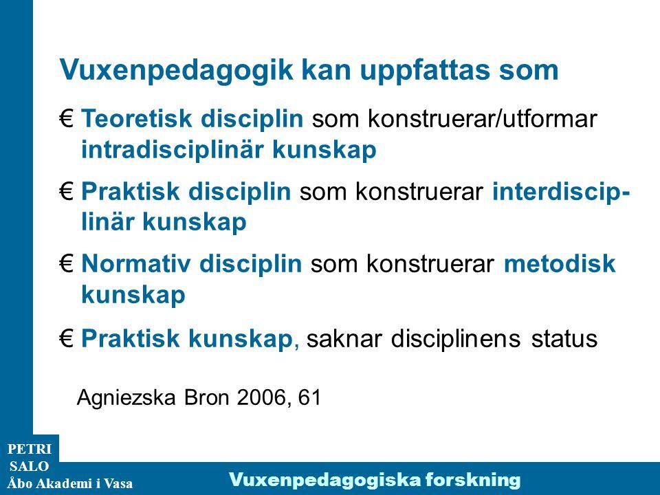 ÅA/Ped.inst. PETRI SALO Åbo Akademi i Vasa Vuxenpedagogiska forskning Vuxenpedagogik kan uppfattas som € Teoretisk disciplin som konstruerar/utformar