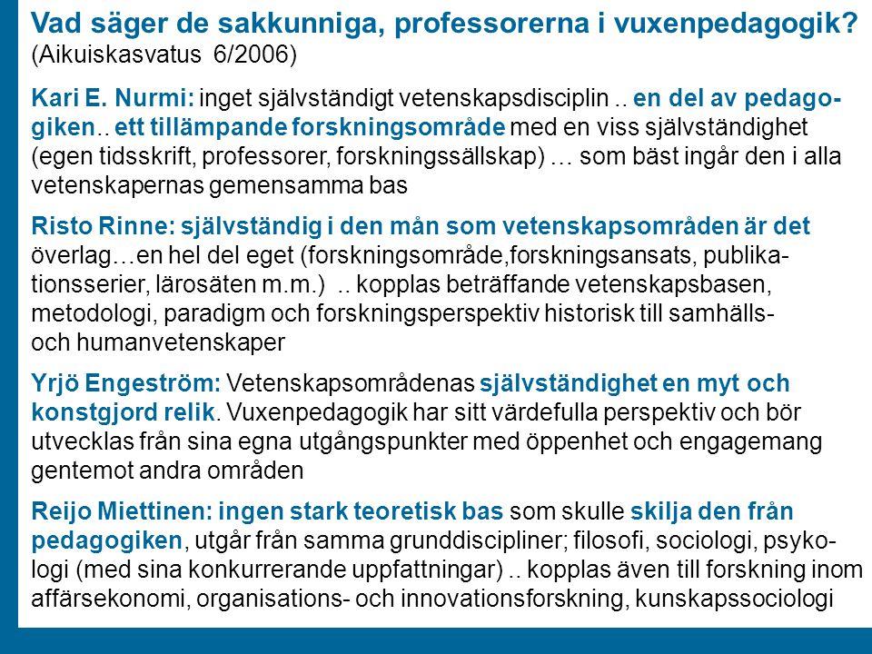 ÅA/Ped.inst. Vad säger de sakkunniga, professorerna i vuxenpedagogik? (Aikuiskasvatus 6/2006) Kari E. Nurmi: inget självständigt vetenskapsdisciplin..