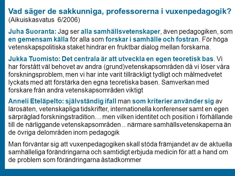 ÅA/Ped.inst. Vad säger de sakkunniga, professorerna i vuxenpedagogik? (Aikuiskasvatus 6/2006) Juha Suoranta: Jag ser alla samhällsvetenskaper, även pe