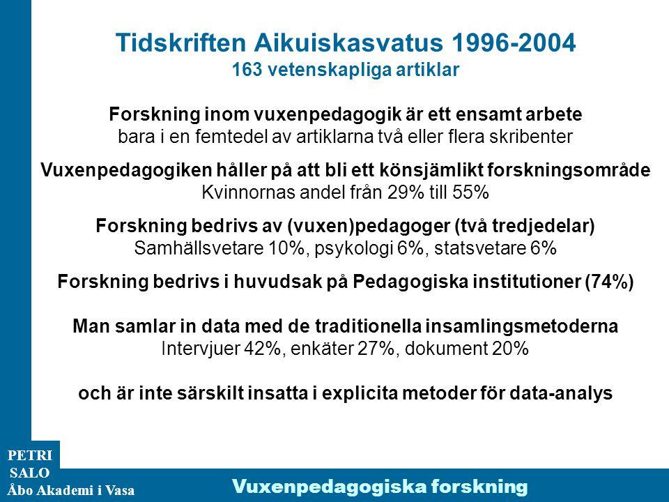 ÅA/Ped.inst. PETRI SALO Åbo Akademi i Vasa Vuxenpedagogiska forskning Tidskriften Aikuiskasvatus 1996-2004 163 vetenskapliga artiklar Forskning inom v