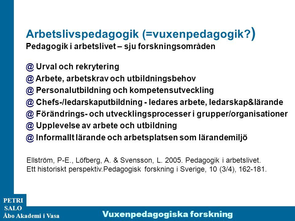 ÅA/Ped.inst. PETRI SALO Åbo Akademi i Vasa Vuxenpedagogiska forskning Arbetslivspedagogik (=vuxenpedagogik? ) Pedagogik i arbetslivet – sju forsknings