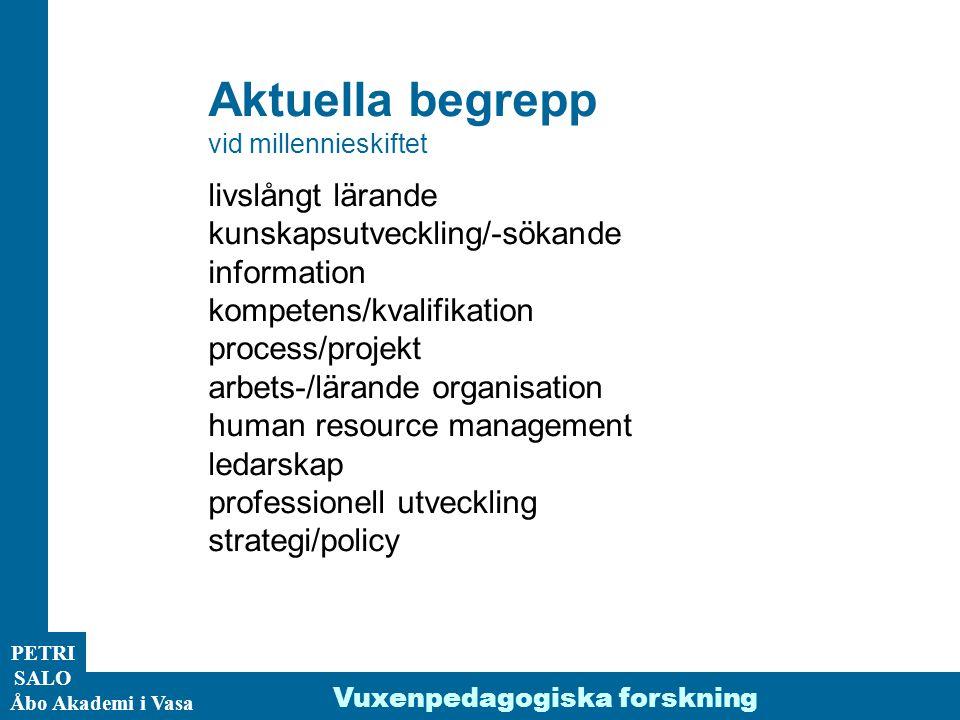 ÅA/Ped.inst. PETRI SALO Aktuella begrepp vid millennieskiftet livslångt lärande kunskapsutveckling/-sökande information kompetens/kvalifikation proces