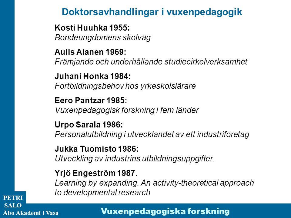 ÅA/Ped.inst. PETRI SALO Doktorsavhandlingar i vuxenpedagogik Kosti Huuhka 1955: Bondeungdomens skolväg Aulis Alanen 1969: Främjande och underhållande