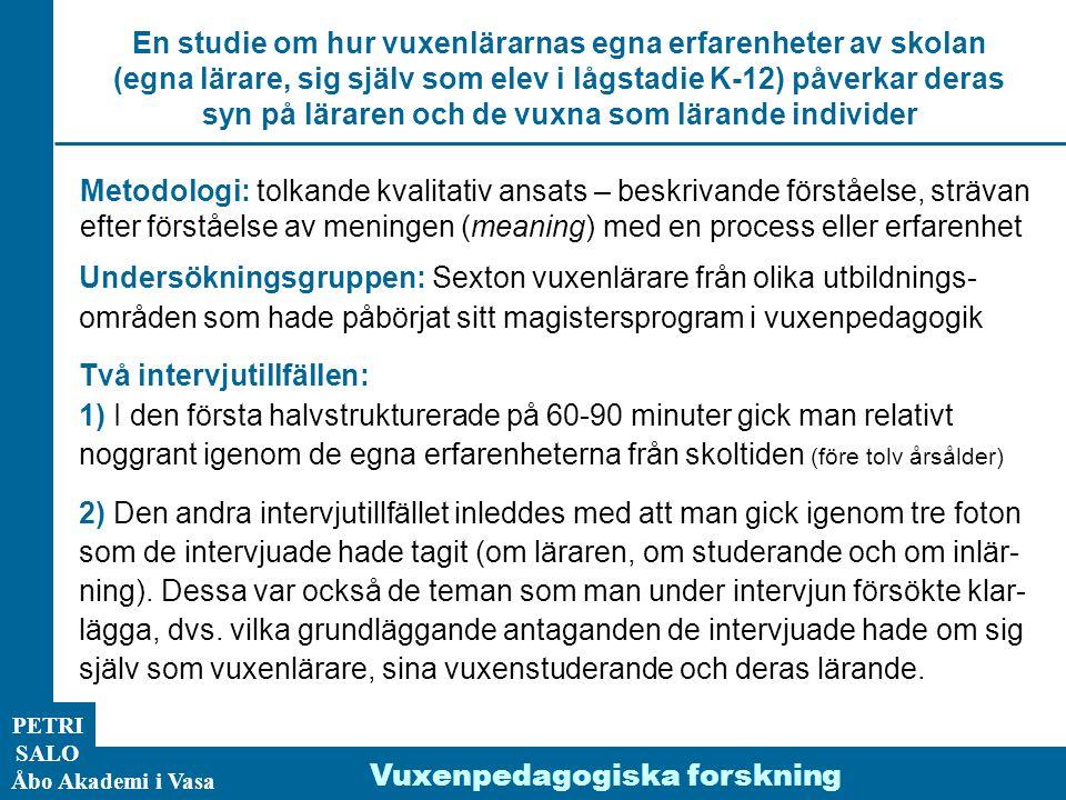 ÅA/Ped.inst. PETRI SALO Åbo Akademi i Vasa Vuxenpedagogiska forskning Undersökningsgruppen: Sexton vuxenlärare från olika utbildnings- områden som had