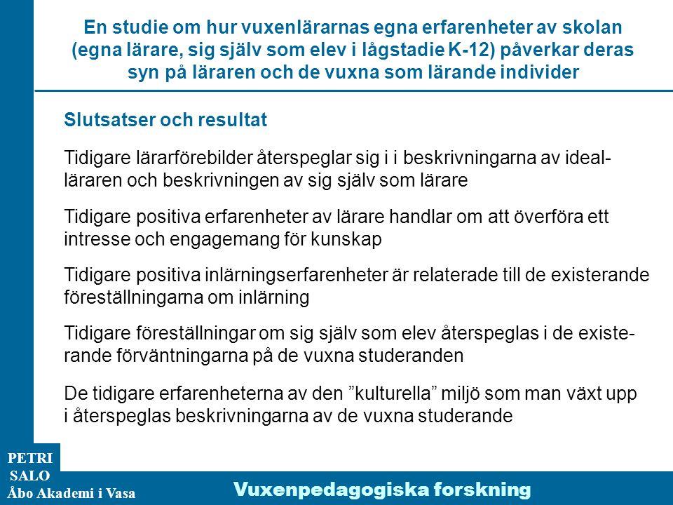 ÅA/Ped.inst. PETRI SALO Åbo Akademi i Vasa Vuxenpedagogiska forskning Slutsatser och resultat Tidigare lärarförebilder återspeglar sig i i beskrivning
