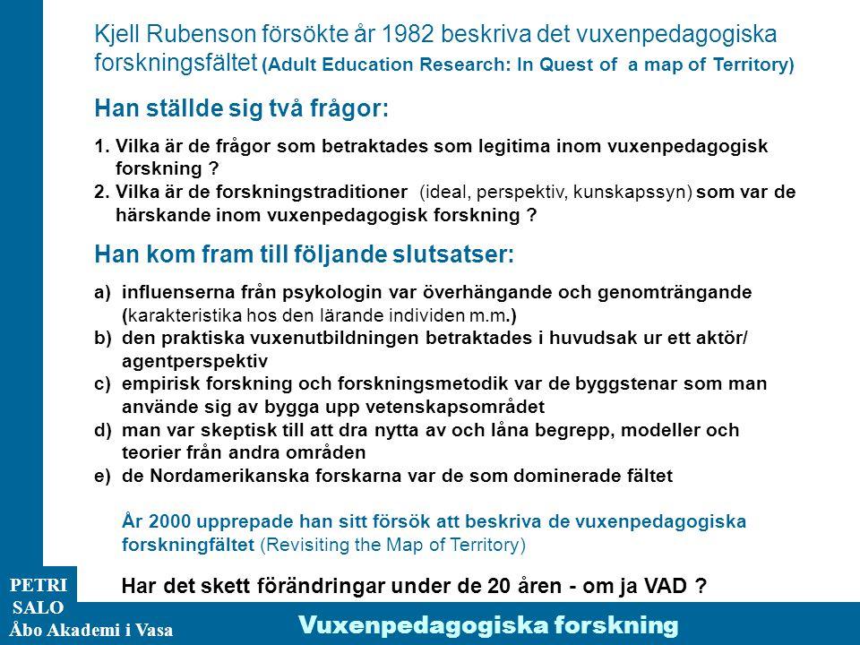 ÅA/Ped.inst. PETRI SALO Åbo Akademi i Vasa Vuxenpedagogiska forskning Kjell Rubenson försökte år 1982 beskriva det vuxenpedagogiska forskningsfältet (