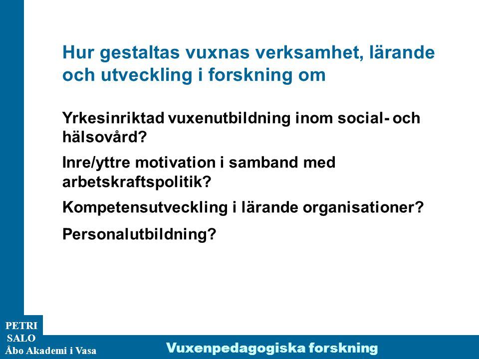 ÅA/Ped.inst. PETRI SALO Åbo Akademi i Vasa Vuxenpedagogiska forskning Hur gestaltas vuxnas verksamhet, lärande och utveckling i forskning om Yrkesinri