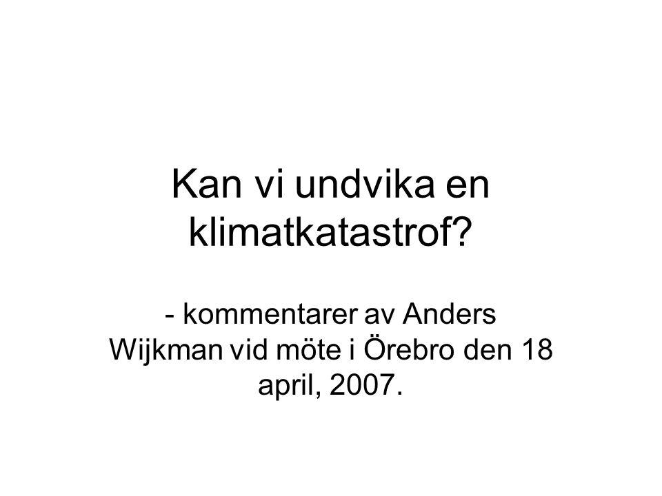 Kan vi undvika en klimatkatastrof? - kommentarer av Anders Wijkman vid möte i Örebro den 18 april, 2007.