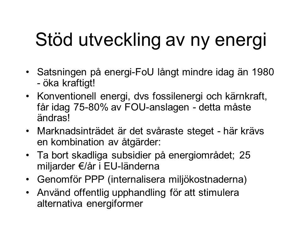 Stöd utveckling av ny energi Satsningen på energi-FoU långt mindre idag än 1980 - öka kraftigt.