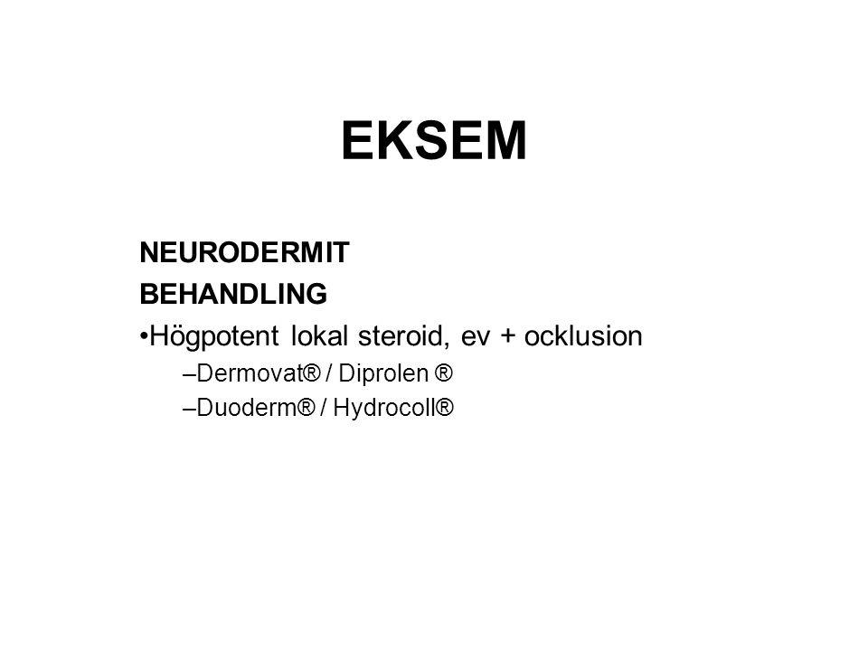 EKSEM NEURODERMIT BEHANDLING Högpotent lokal steroid, ev + ocklusion –Dermovat® / Diprolen ® –Duoderm® / Hydrocoll®