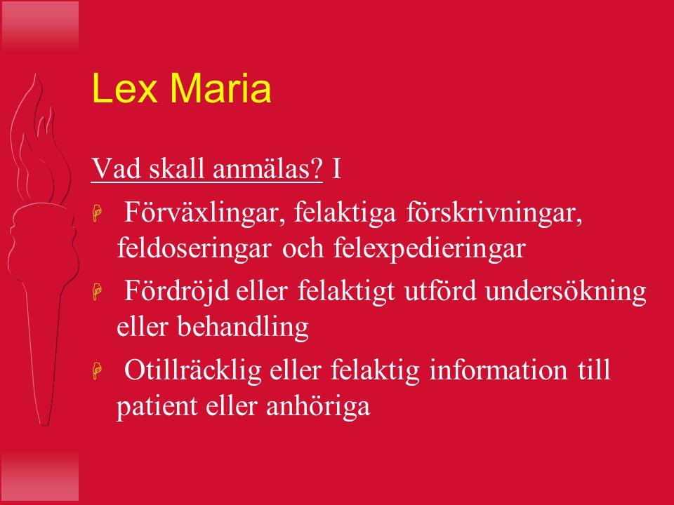 Lex Maria Vad skall anmälas? I H Förväxlingar, felaktiga förskrivningar, feldoseringar och felexpedieringar H Fördröjd eller felaktigt utförd undersök