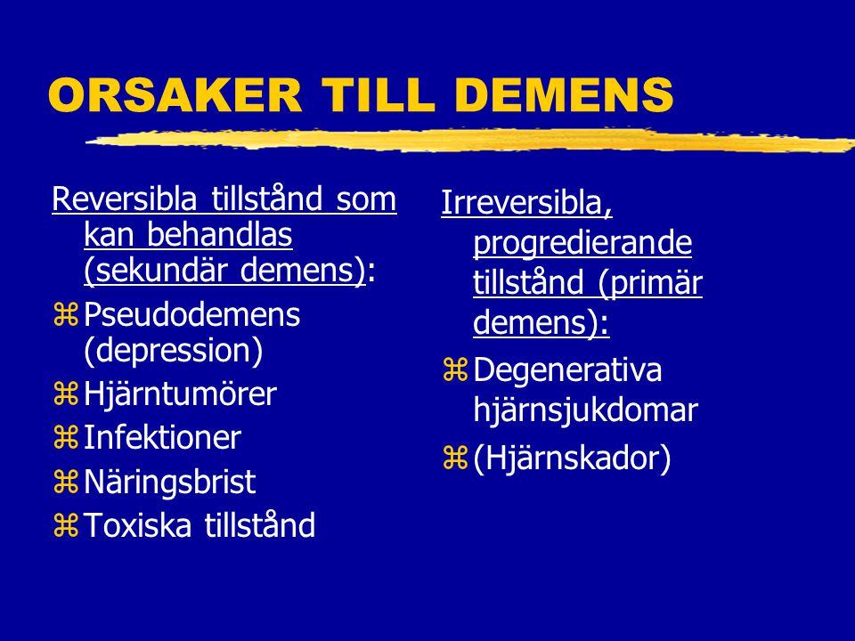ORSAKER TILL DEMENS Reversibla tillstånd som kan behandlas (sekundär demens): zPseudodemens (depression) zHjärntumörer zInfektioner zNäringsbrist zToxiska tillstånd Irreversibla, progredierande tillstånd (primär demens): z Degenerativa hjärnsjukdomar z (Hjärnskador)