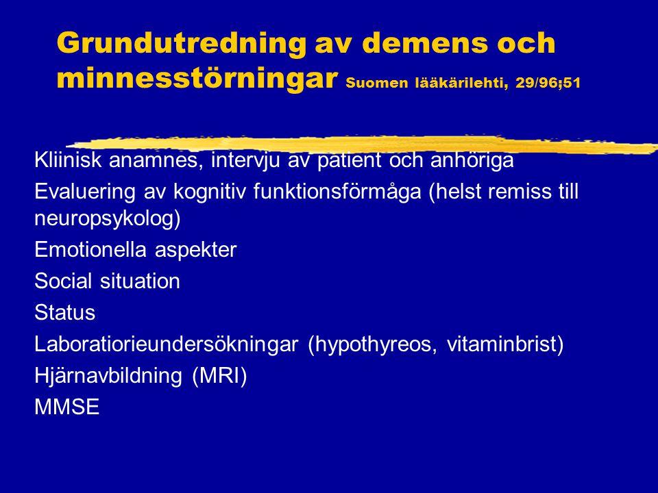 Grundutredning av demens och minnesstörningar Suomen lääkärilehti, 29/96;51 Kliinisk anamnes, intervju av patient och anhöriga Evaluering av kognitiv funktionsförmåga (helst remiss till neuropsykolog) Emotionella aspekter Social situation Status Laboratiorieundersökningar (hypothyreos, vitaminbrist) Hjärnavbildning (MRI) MMSE