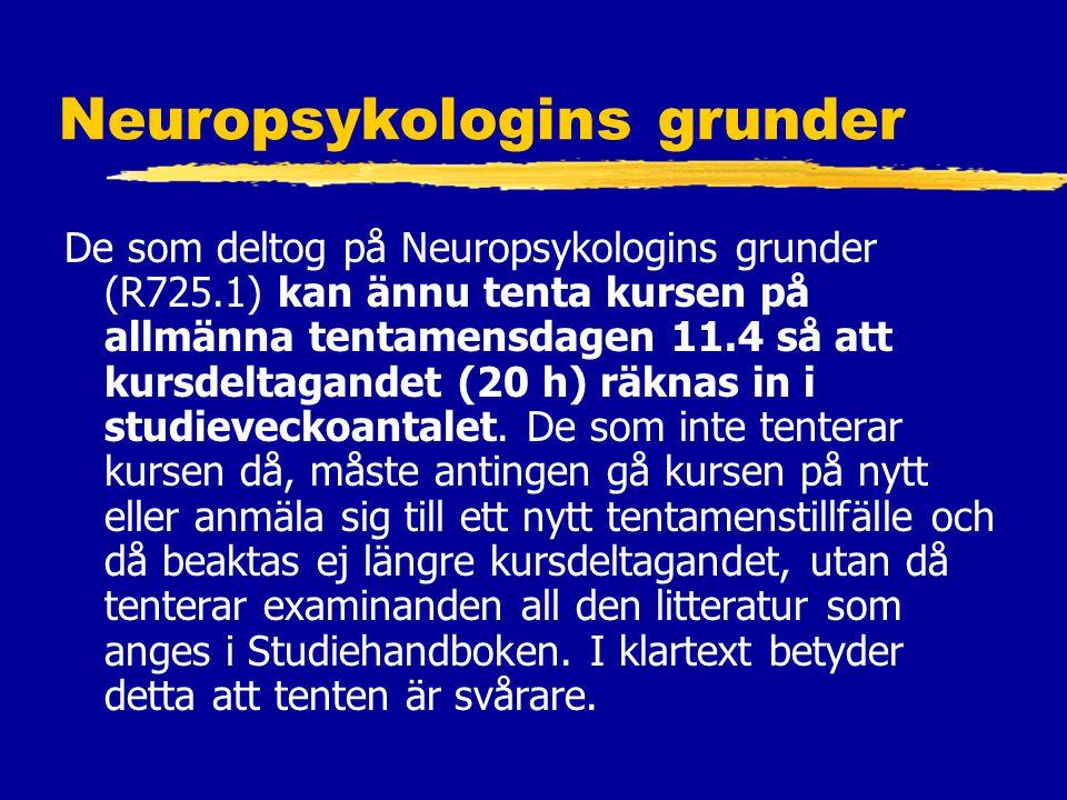 Neuropsykologins grunder De som deltog på Neuropsykologins grunder (R725.1) kan ännu tenta kursen på allmänna tentamensdagen 11.4 så att kursdeltagandet (20 h) räknas in i studieveckoantalet.