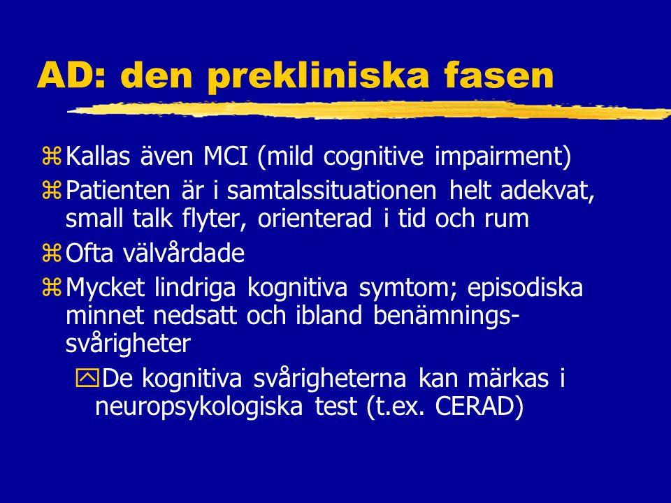AD: den prekliniska fasen zKallas även MCI (mild cognitive impairment) zPatienten är i samtalssituationen helt adekvat, small talk flyter, orienterad i tid och rum zOfta välvårdade zMycket lindriga kognitiva symtom; episodiska minnet nedsatt och ibland benämnings- svårigheter yDe kognitiva svårigheterna kan märkas i neuropsykologiska test (t.ex.