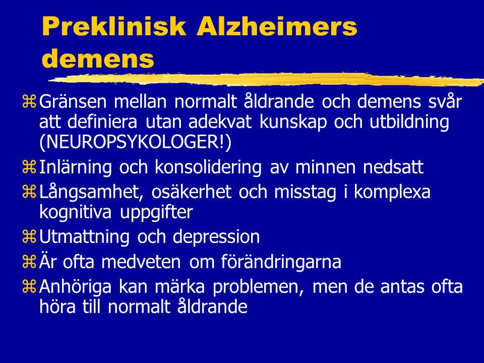 Preklinisk Alzheimers demens zGränsen mellan normalt åldrande och demens svår att definiera utan adekvat kunskap och utbildning (NEUROPSYKOLOGER!) zInlärning och konsolidering av minnen nedsatt zLångsamhet, osäkerhet och misstag i komplexa kognitiva uppgifter zUtmattning och depression zÄr ofta medveten om förändringarna zAnhöriga kan märka problemen, men de antas ofta höra till normalt åldrande