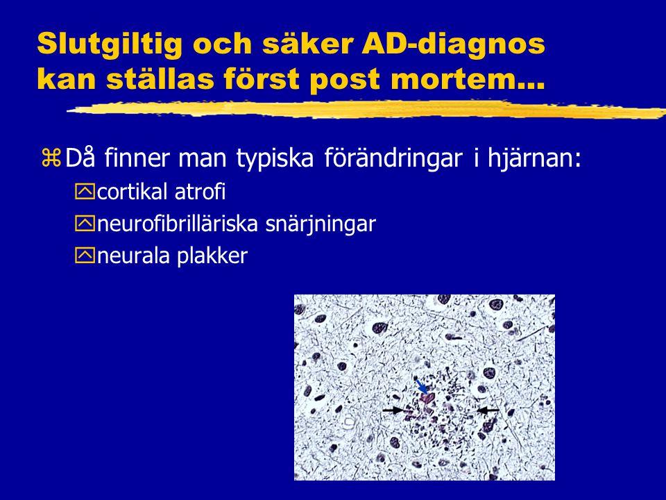 Slutgiltig och säker AD-diagnos kan ställas först post mortem...
