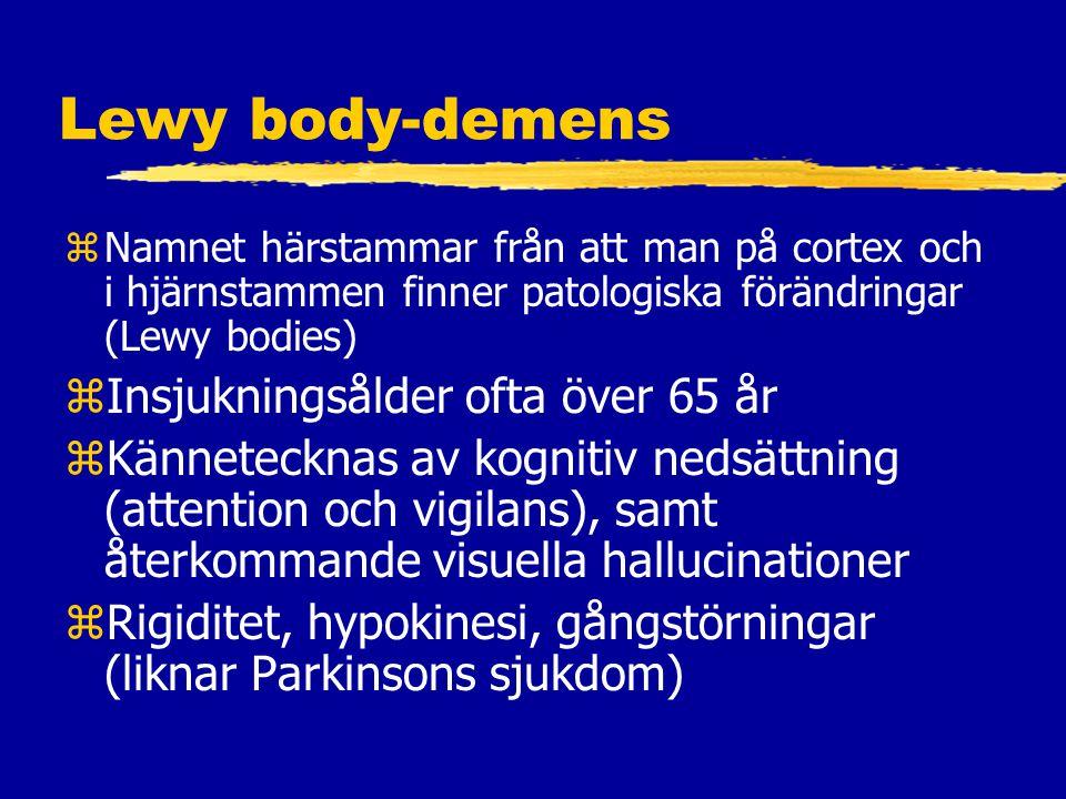 Lewy body-demens zNamnet härstammar från att man på cortex och i hjärnstammen finner patologiska förändringar (Lewy bodies) zInsjukningsålder ofta över 65 år zKännetecknas av kognitiv nedsättning (attention och vigilans), samt återkommande visuella hallucinationer zRigiditet, hypokinesi, gångstörningar (liknar Parkinsons sjukdom)