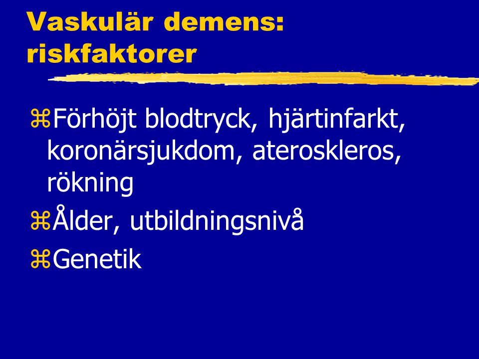 Vaskulär demens: riskfaktorer zFörhöjt blodtryck, hjärtinfarkt, koronärsjukdom, ateroskleros, rökning zÅlder, utbildningsnivå zGenetik