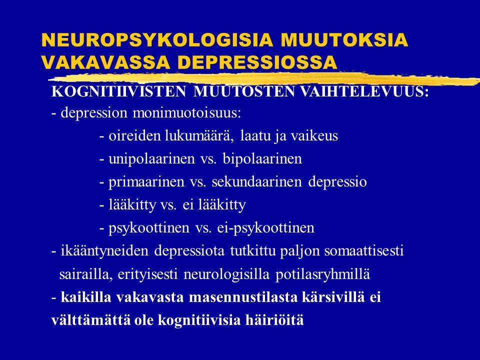 NEUROPSYKOLOGISIA MUUTOKSIA VAKAVASSA DEPRESSIOSSA KOGNITIIVISTEN MUUTOSTEN VAIHTELEVUUS: - depression monimuotoisuus: - oireiden lukumäärä, laatu ja vaikeus - unipolaarinen vs.