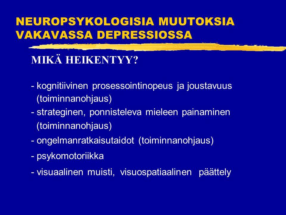 NEUROPSYKOLOGISIA MUUTOKSIA VAKAVASSA DEPRESSIOSSA MIKÄ HEIKENTYY.