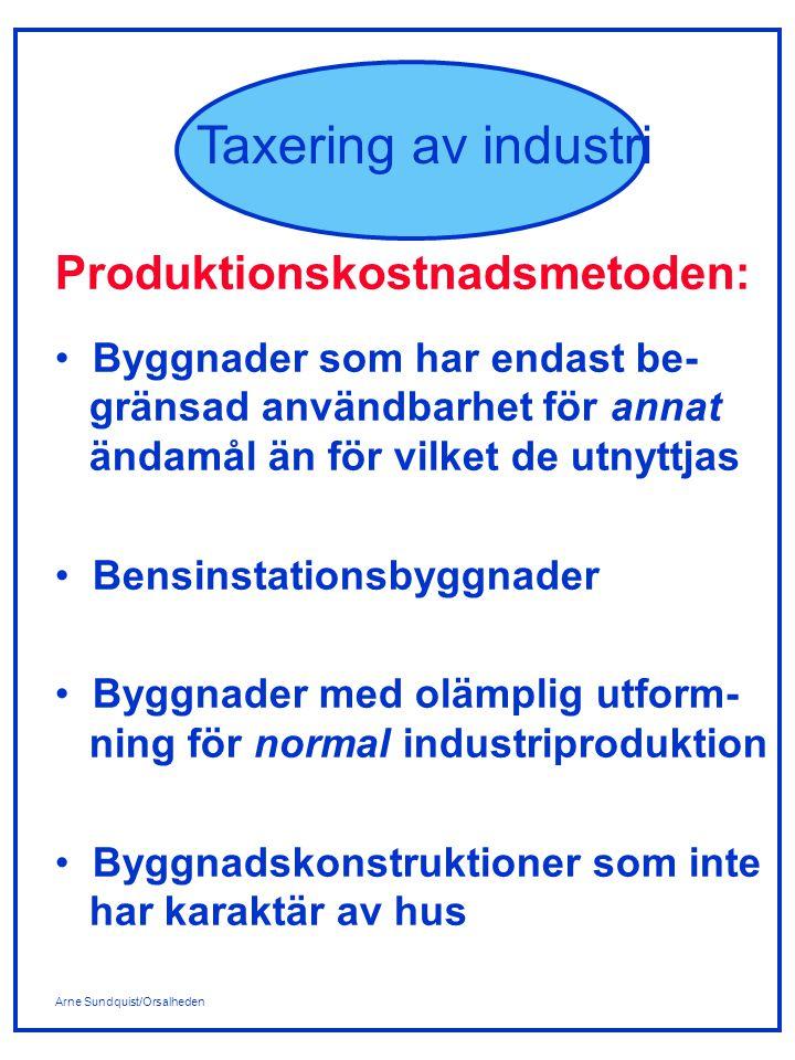 Arne Sundquist/Orsalheden Taxering av industri Värdefaktorer för industribygg- nad (och övrig byggnad): Avkastningsmetoden: Lokaltyp Storlek Ålder Standard Produktionskostnadsmetoden: Återanskaffningskostnad Ålder Byggnadskategori Ortstyp