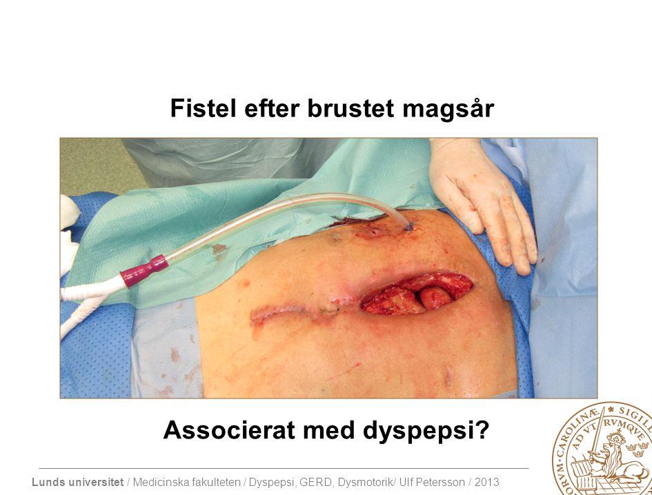 Lunds universitet / Medicinska fakulteten / Dyspepsi, GERD, Dysmotorik/ Ulf Petersson / 2013 Fistel efter brustet magsår Associerat med dyspepsi?
