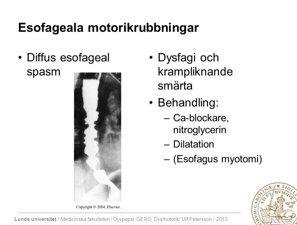 Lunds universitet / Medicinska fakulteten / Dyspepsi, GERD, Dysmotorik/ Ulf Petersson / 2013 Esofageala motorikrubbningar Diffus esofageal spasm Dysfagi och krampliknande smärta Behandling: –Ca-blockare, nitroglycerin –Dilatation –(Esofagus myotomi)