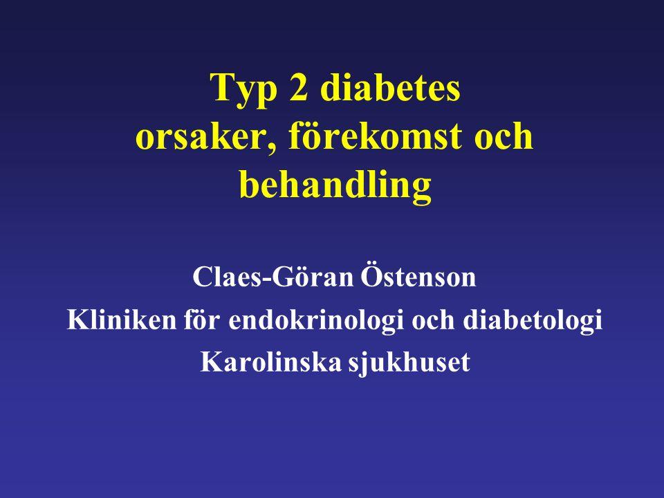 Typ 2 diabetes orsaker, förekomst och behandling Claes-Göran Östenson Kliniken för endokrinologi och diabetologi Karolinska sjukhuset