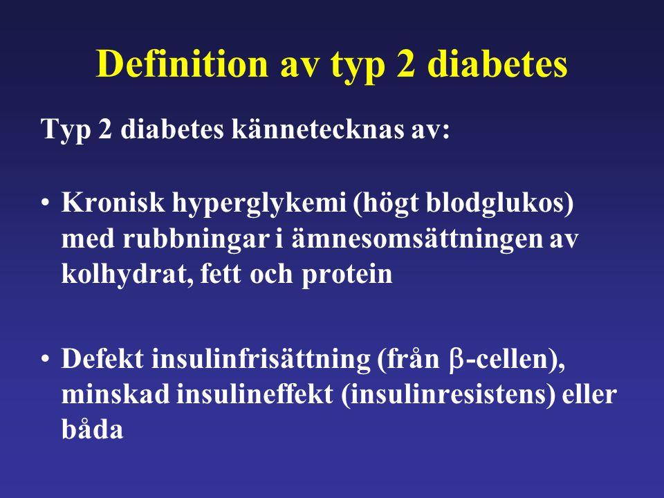 Definition av typ 2 diabetes Typ 2 diabetes kännetecknas av: Kronisk hyperglykemi (högt blodglukos) med rubbningar i ämnesomsättningen av kolhydrat, f