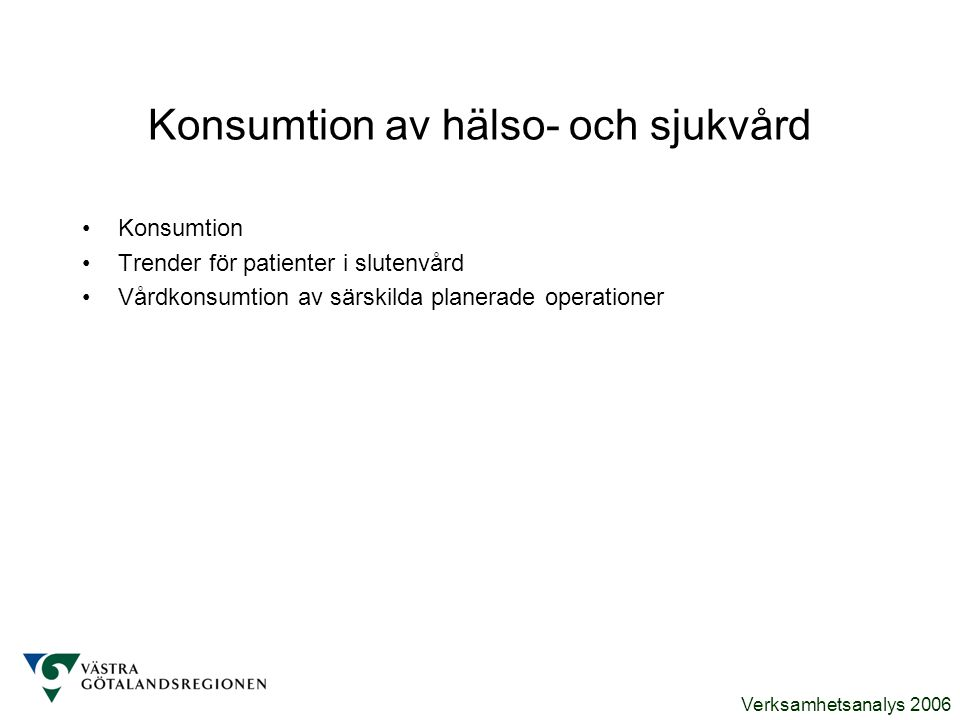 Verksamhetsanalys 2006 Konsumtion av hälso- och sjukvård Konsumtion Trender för patienter i slutenvård Vårdkonsumtion av särskilda planerade operation