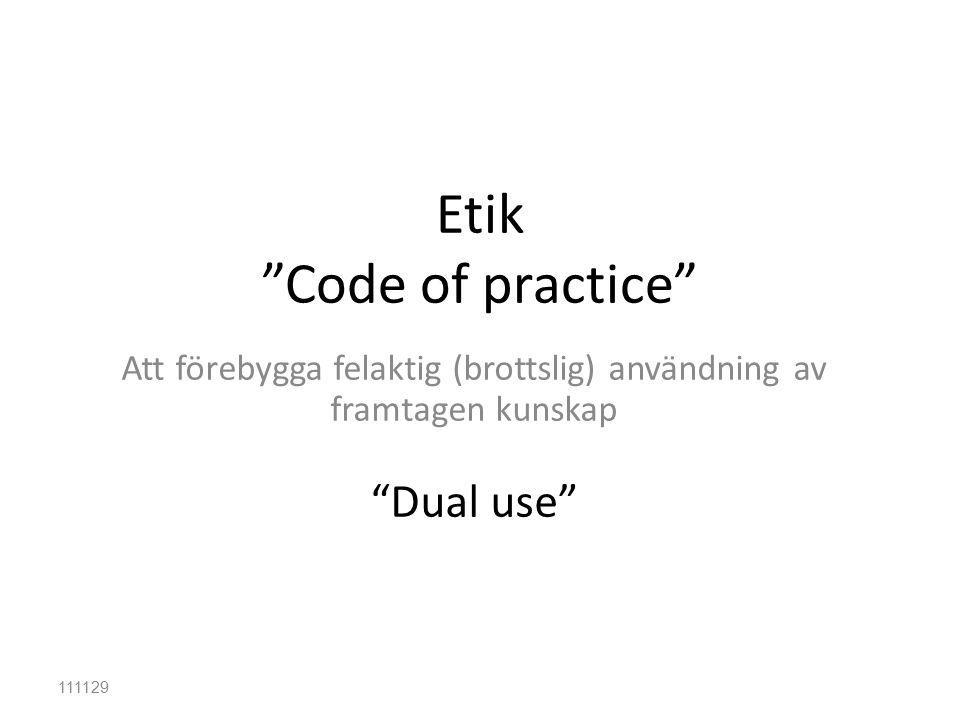 Att förebygga felaktig (brottslig) användning av framtagen kunskap Dual use 111129 Etik Code of practice