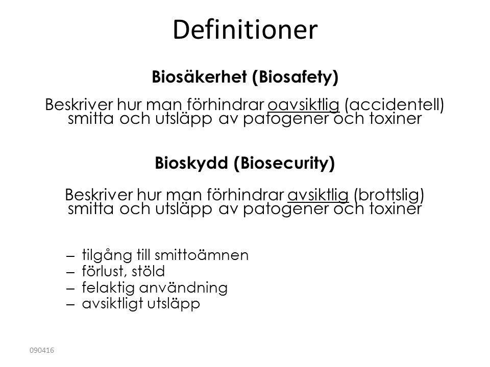 090416 Definitioner Biosäkerhet (Biosafety) Beskriver hur man förhindrar oavsiktlig (accidentell) smitta och utsläpp av patogener och toxiner Bioskydd (Biosecurity) Beskriver hur man förhindrar avsiktlig (brottslig) smitta och utsläpp av patogener och toxiner – tilgång till smittoämnen – förlust, stöld – felaktig användning – avsiktligt utsläpp