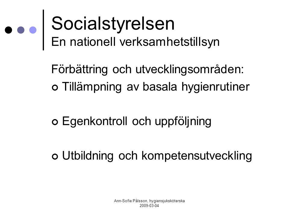 Ann-Sofie Pålsson, hygiensjuksköterska 2009-03-04 Socialstyrelsen En nationell verksamhetstillsyn Förbättring och utvecklingsområden: Tillämpning av b