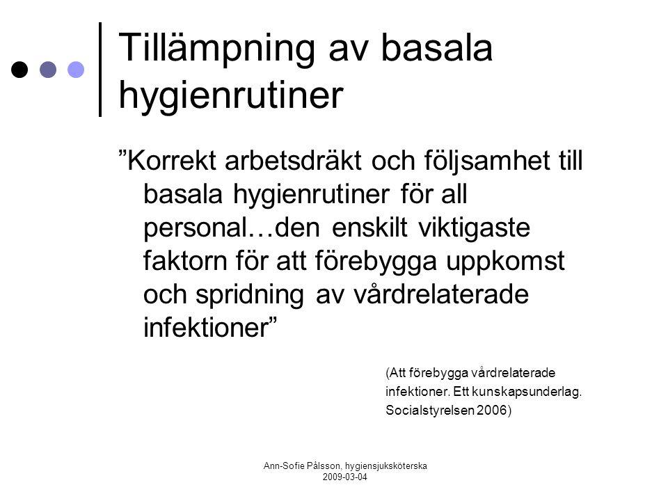 """Ann-Sofie Pålsson, hygiensjuksköterska 2009-03-04 Tillämpning av basala hygienrutiner """"Korrekt arbetsdräkt och följsamhet till basala hygienrutiner fö"""