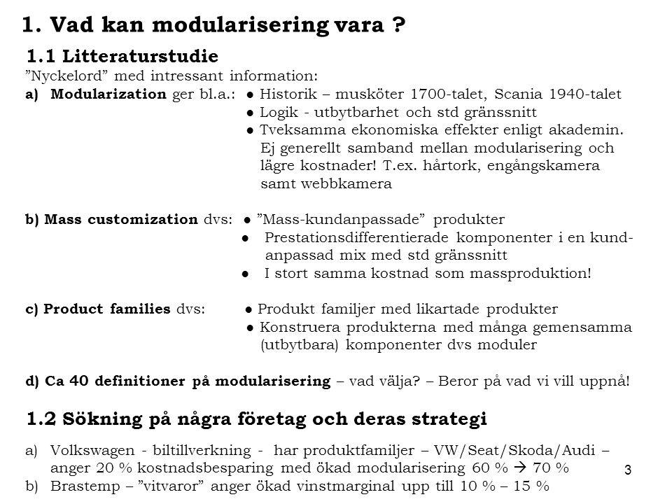 "3 1.1 Litteraturstudie ""Nyckelord"" med intressant information: a)Modularization ger bl.a.: ● Historik – musköter 1700-talet, Scania 1940-talet ● Logik"