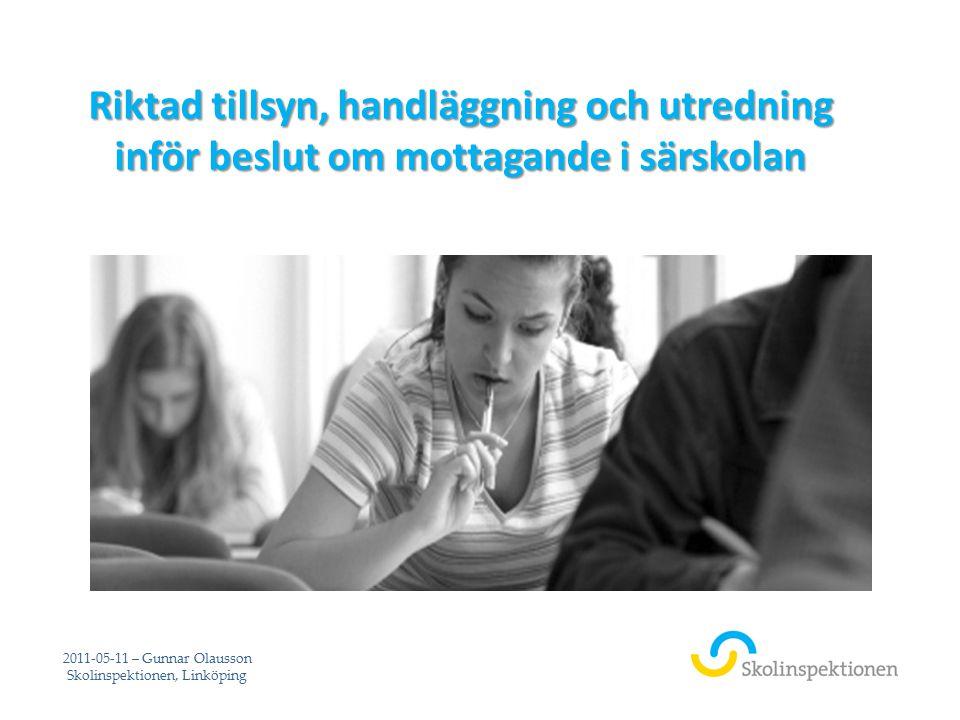 Riktad tillsyn, handläggning och utredning inför beslut om mottagande i särskolan 2011-05-11 – Gunnar Olausson Skolinspektionen, Linköping