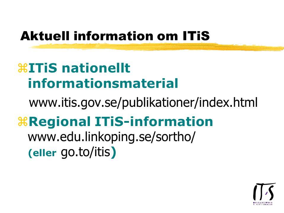 Aktuell information om ITiS zITiS nationellt informationsmaterial www.itis.gov.se/publikationer/index.html  Regional ITiS-information www.edu.linkoping.se/sortho/ (eller go.to/itis )
