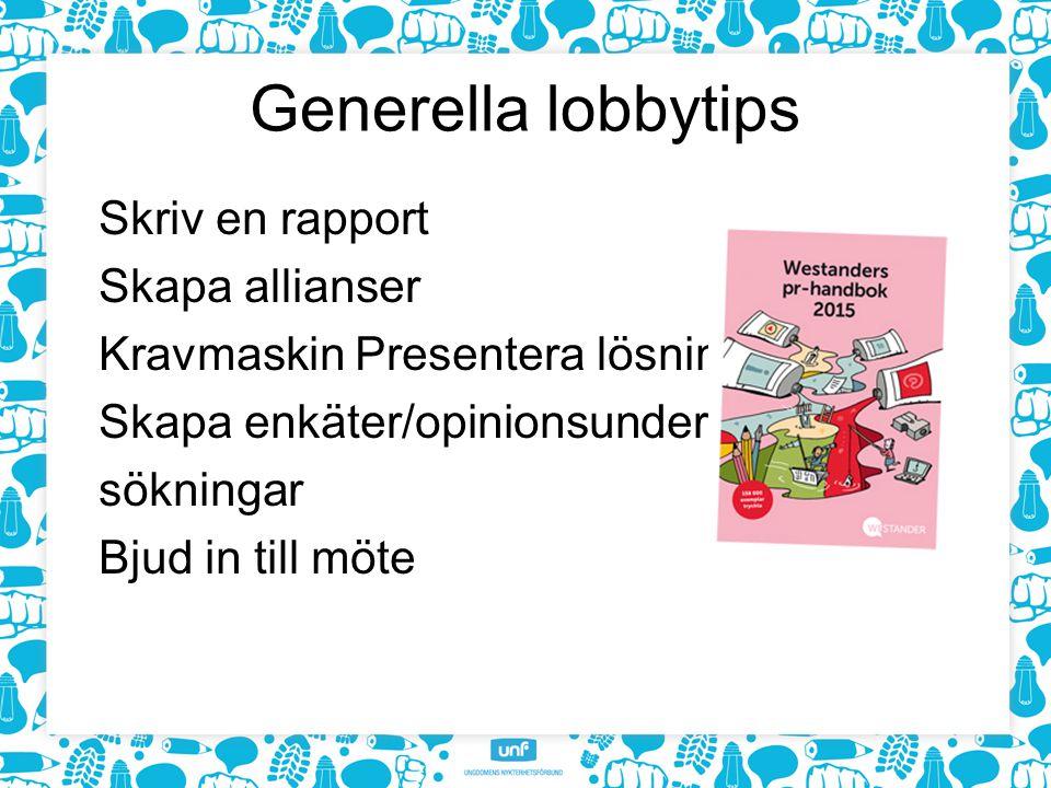 Generella lobbytips Skriv en rapport Skapa allianser Kravmaskin Presentera lösningar Skapa enkäter/opinionsunder- sökningar Bjud in till möte