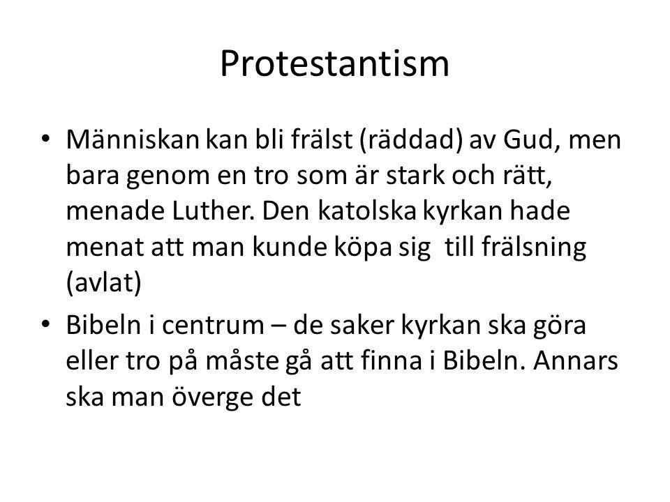 Protestantism Människan kan bli frälst (räddad) av Gud, men bara genom en tro som är stark och rätt, menade Luther. Den katolska kyrkan hade menat att