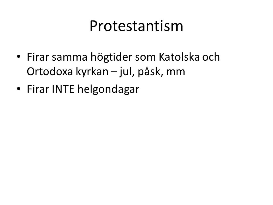 Protestantism Firar samma högtider som Katolska och Ortodoxa kyrkan – jul, påsk, mm Firar INTE helgondagar
